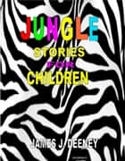Jungle stories for Children ebook by james J. Deeney