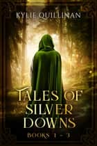 Tales of Silver Downs - Books 1 - 3 ebook by Kylie Quillinan