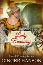 Lady Runaway - A Regency Novel ebook by Ginger Hanson