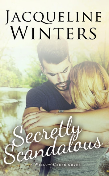 Secretly Scandalous - Willow Creek ebook by Jacqueline Winters