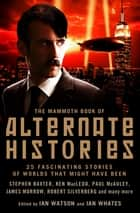 The Mammoth Book of Alternate Histories eBook by Ian Watson, Ian Whates