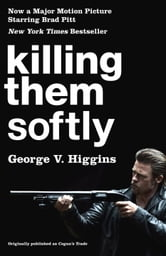 Killing Them Softly (Cogan's Trade Movie Tie-in Edition) ebook by George V Higgins