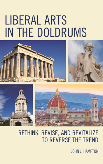 Liberal Arts in the Doldrums - Rethink, Revise, and Revitalize to Reverse the Trend ebook by John J. Hampton
