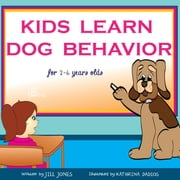 Children's book: Kids Learn Dog Behavior - Help your child to overcome fear of dogs ebook by Jill Jones