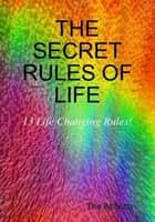 The Secret Rules of Life: 13 Life Changing Rules for Positive Living ebook by The Abbotts