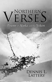 Northern Verses - Poems of Alaska and the Yukon ebook by Dennis Lattery