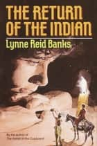 The Return of the Indian ebook by Lynne Reid Banks