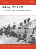 D-Day 1944 (2) - Utah Beach & the US Airborne Landings ebook by Steven J. Zaloga, Howard Gerrard