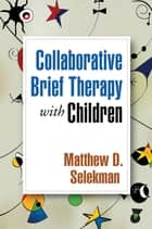 Collaborative Brief Therapy with Children ebook by