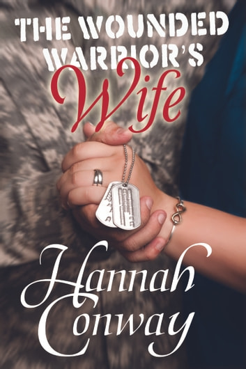 The Wounded Warrior's Wife ebook by Hannah Conway