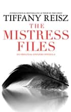 The Mistress Files ebook by Tiffany Reisz