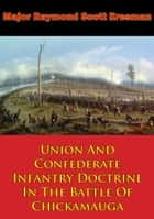 Union And Confederate Infantry Doctrine In The Battle Of Chickamauga ebook by Major Raymond Scott Eresman