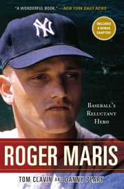 Roger Maris - Baseball's Reluctant Hero ebook by Tom Clavin, Danny Peary
