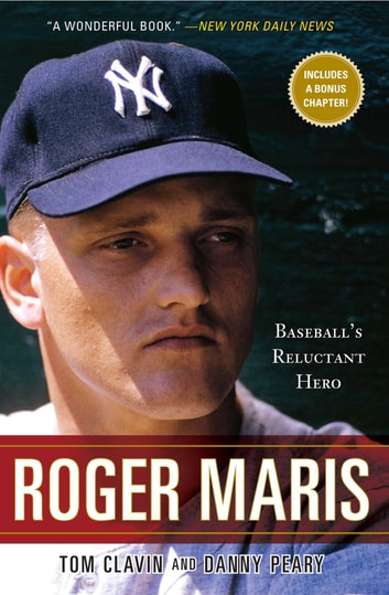 Roger Maris - Baseball's Reluctant Hero ebook by Tom Clavin,Danny Peary