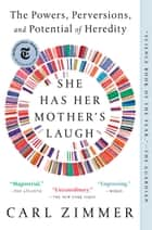 She Has Her Mother's Laugh - The Powers, Perversions, and Potential of Heredity ebook by Carl Zimmer