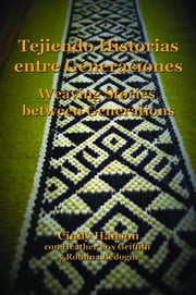 Tejiendo Historias entre Géneraciones - Weaving Stories between Generations ebook by Cindy Hanson,Romina Bedgoni,Heather Fox Griffith