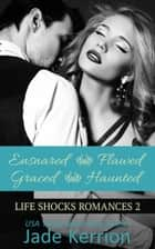 Life Shocks Romances: Ensnared, Flawed, Graced, Haunted ebook by Jade Kerrion