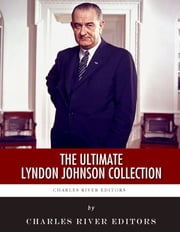 The Ultimate Lyndon B. Johnson Collection ebook by Charles River Editors , Lyndon Johnson