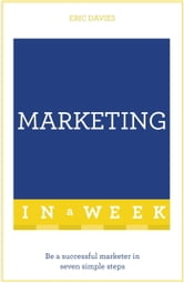 Marketing In A Week - Be A Successful Marketer In Seven Simple Steps ebook by Eric Davies