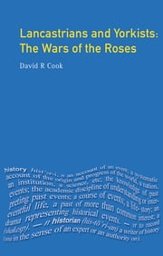 Lancastrians and Yorkists - The Wars of the Roses ebook by D.R. Cook