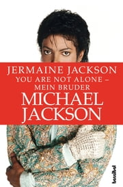 You are not alone - Mein Bruder Michael Jackson ebook by Jermaine Jackson, Kirsten Borchardt