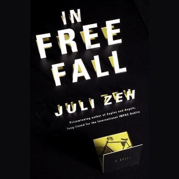 In Free Fall - A Novel audiobook by Juli Zeh
