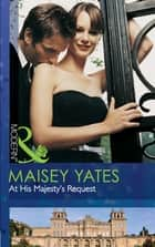 At His Majesty's Request (Mills & Boon Modern) (The Call of Duty, Book 2) ebook by Maisey Yates