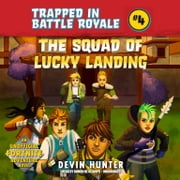 The Squad of Lucky Landing - An Unofficial Fortnite Adventure Novel audiobook by Devin Hunter