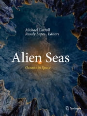 Alien Seas - Oceans in Space ebook by Michael Carroll,Rosaly Lopes