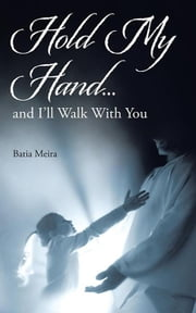 Hold My Hand… - And I'Ll Walk with You ebook by Batia Meira