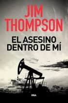 El asesino dentro de mí ebook by Jim Thompson