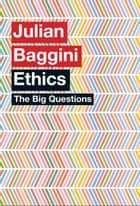 The Big Questions: Ethics ebook by Julian Baggini