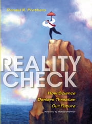 Reality Check - How Science Deniers Threaten Our Future ebook by Donald R. Prothero,Michael Shermer,Pat Linse