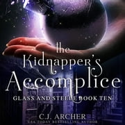 Kidnapper's Accomplice, The - Glass And Steele, book 10 audiobook by C.J. Archer