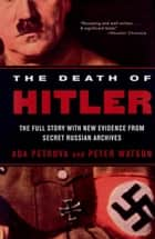 The Death of Hitler: The Full Story with New Evidence from Secret Russian Archives ebook by Ada Petrova, Peter Watson
