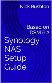 Synology NAS Setup Guide - Based on DSM 6.2 ebook by Nicholas Rushton