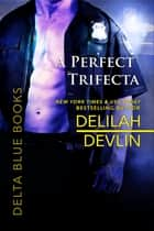A Perfect Trifecta ebook by Delilah Devlin