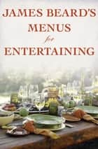 James Beard's Menus for Entertaining 電子書 by James Beard