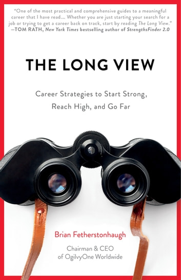 The Long View - Career Strategies to Start Strong, Reach High, and Go Far ebook by Brian Fetherstonhaugh