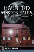 Haunted Winston-Salem ebook by Michael Bricker