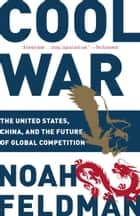 Cool War - The United States, China, and the Future of Global Competition ebook by Noah Feldman