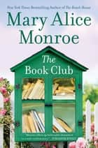 The Book Club - A Women's Fiction Novel about the Power of Friendship ebook by Mary Alice Monroe