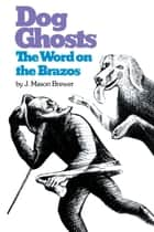 Dog Ghosts and The Word on the Brazos ebook by J. Mason  Brewer