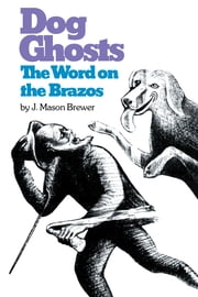 Dog Ghosts and The Word on the Brazos - Negro Preacher Tales from the Brazos Bottoms of Texas ebook by J. Mason  Brewer