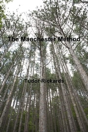The Manchester Method - A Leaders We Deserve Monograph ebook by Tudor Rickards