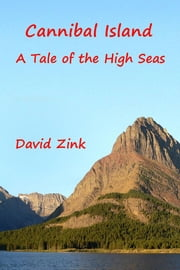 Cannibal Island - A Tale of the High Seas ebook by David Zink