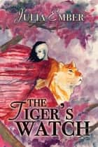 The Tiger's Watch ebook by Julia Ember