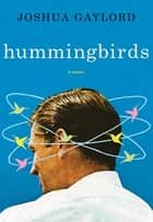 Hummingbirds - A Novel ebook by Joshua Gaylord