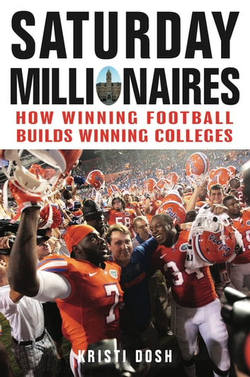 Saturday Millionaires - How Winning Football Builds Winning Colleges ebook by Kristi Dosh
