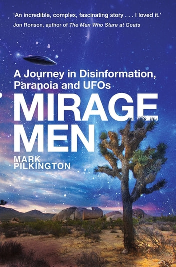 Mirage Men - A Journey into Disinformation, Paranoia and UFOs. ebook by Mark Pilkington